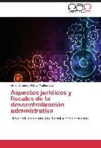 Aspectos Juridicos y Fiscales de La Descentralizacion Administrativa