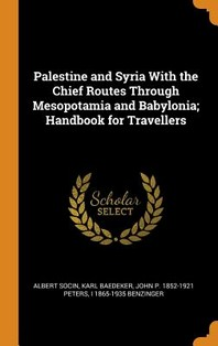 Palestine and Syria with the Chief Routes Through Mesopotamia and Babylonia; Handbook for Travellers