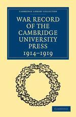 War Record of the Cambridge University Press 1914 1919