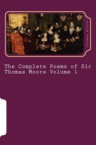 The Complete Poems of Sir Thomas Moore Volume 1