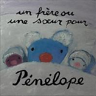 Un Frere Ou Une Soeur Pour Penelope