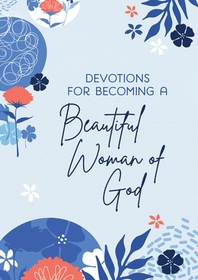 Devotions for Becoming a Beautiful Woman of God