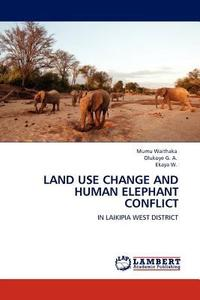 Land Use Change and Human Elephant Conflict