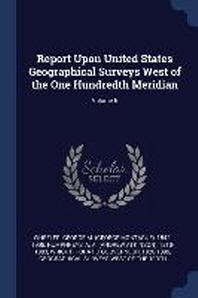Report Upon United States Geographical Surveys West of the One Hundredth Meridian; Volume 6