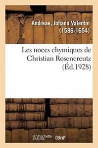 Les Noces Chymiques de Christian Rosencreutz