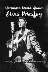 Ultimate Trivia About Elvis Presley