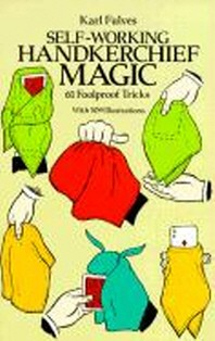 Self-Working Handkerchief Magic : 61 Fool Proof Tricks