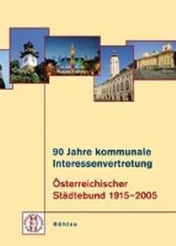 90 Jahre Kommunale Interessenvertretung Osterreichischer Stadtebund 1915-2005