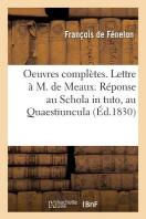Oeuvres Completes. Lettre A M. De Meaux. Reponse Au Schola In Tuto, Au Quaestiuncula. Propositions