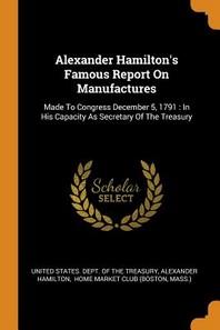 Alexander Hamilton's Famous Report on Manufactures