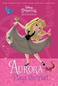 Disney Princess Beginnings: Aurora Plays the Part