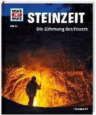 Steinzeit. Die Zaehmung des Feuers