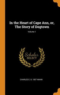 In the Heart of Cape Ann, Or, the Story of Dogtown; Volume 1