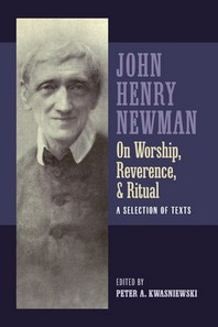 Newman on Worship, Reverence, and Ritual