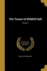 The Tenant of Wildfell Hall; Volume 1