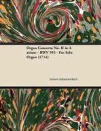 Organ Concerto No. II in A minor - BWV 593 - For Solo Organ (1714)