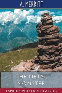 The Metal Monster (Esprios Classics)