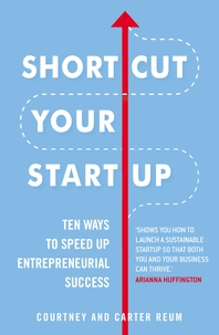 Shortcut Your Startup  Ten Ways to Speed Up Entrepreneurial Success  Speed Up Success With Unconvent