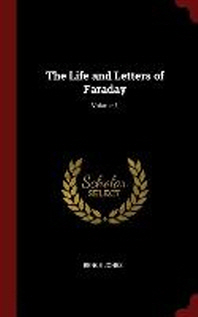 The Life and Letters of Faraday; Volume 1