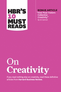 """Hbr's 10 Must Reads on Creativity (with Bonus Article """"how Pixar Fosters Collective Creativity"""" by Ed Catmull)"""