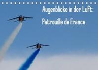 Augenblicke in der Luft: Patrouille de France (Tischkalender 2022 DIN A5 quer)