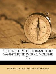 Friedrich Schleiermacher's S?mmtliche Werke, Volume 5...