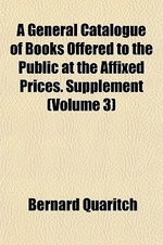A General Catalogue of Books Offered to the Public at the Affixed Prices. Supplement (Volume 3)