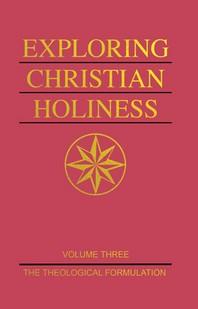 Exploring Christian Holiness, Volume 1