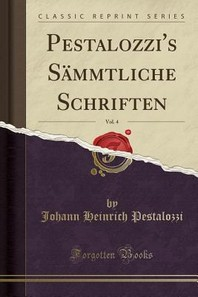Pestalozzi's Sammtliche Schriften, Vol. 4 (Classic Reprint)