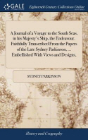 A Journal of a Voyage to the South Seas, in His Majesty's Ship, the Endeavour. Faithfully Transcribed from the Papers of the Late Sydney Parkinson, ..