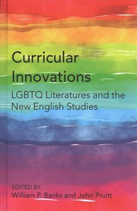 Curricular Innovations; LGBTQ Literatures and the New English Studies