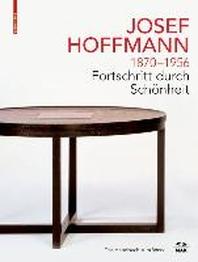 JOSEF HOFFMANN 1870-1956: Fortschritt durch Schoenheit