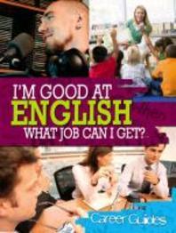 I'm Good at English, What Job Can I Get?. Richard Spilsbury