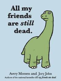 All My Friends Are Still Dead