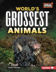 World's Grossest Animals