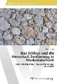 Das Schloss und die Herrschaft Senftenegg in Nieder?sterreich