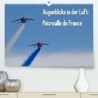 Augenblicke in der Luft: Patrouille de France (Premium, hochwertiger DIN A2 Wandkalender 2022, Kunstdruck in Hochglanz)