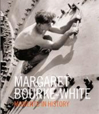 Margaret Bourke-White Moments of History