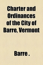 Charter and Ordinances of the City of Barre, Vermont