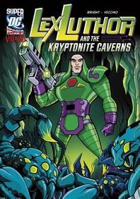 Lex Luthor and the Kryptonite Caverns(Super DC Villains)
