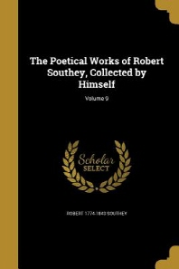 The Poetical Works of Robert Southey, Collected by Himself; Volume 9
