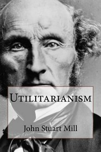 Utilitarianism John Stuart Mill