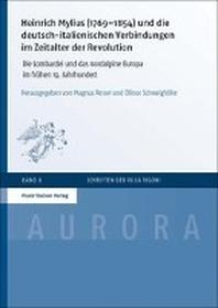 Heinrich Mylius (1769-1854) Und Die Deutsch-Italienischen Verbindungen Im Zeitalter Der Revolution