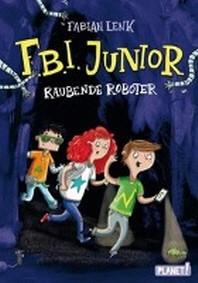 F.B.I. junior 1: Raubende Roboter