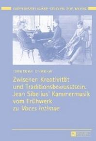 Zwischen Kreativitaet Und Traditionsbewusstsein. Jean Sibelius' Kammermusik Vom Fruehwerk Zu Voces Intimae