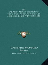 The Salvation Army in Relation to the Church and State and other Addresses (LARGE PRINT EDITION)