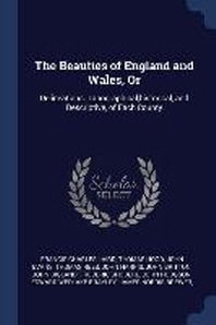 The Beauties of England and Wales, Or