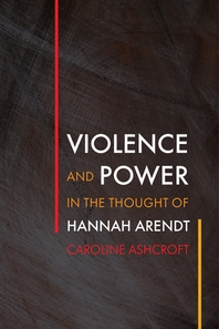Violence and Power in the Thought of Hannah Arendt