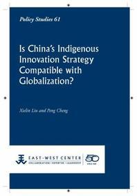 Is China's Indigenous Innovation Strategy Compatible with Globalization?
