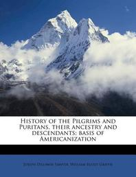 History of the Pilgrims and Puritans, Their Ancestry and Descendants; Basis of Americanization